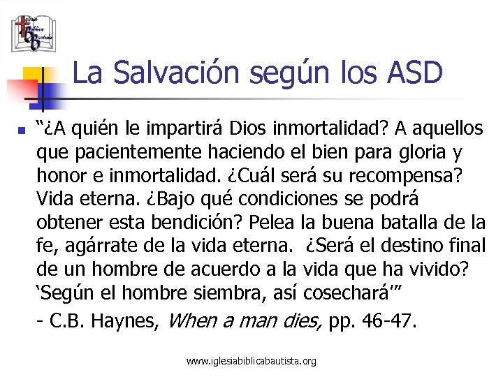 """La Salvación según los ASD n """"¿A quién le impartirá Dios inmortalidad? A aquellos"""