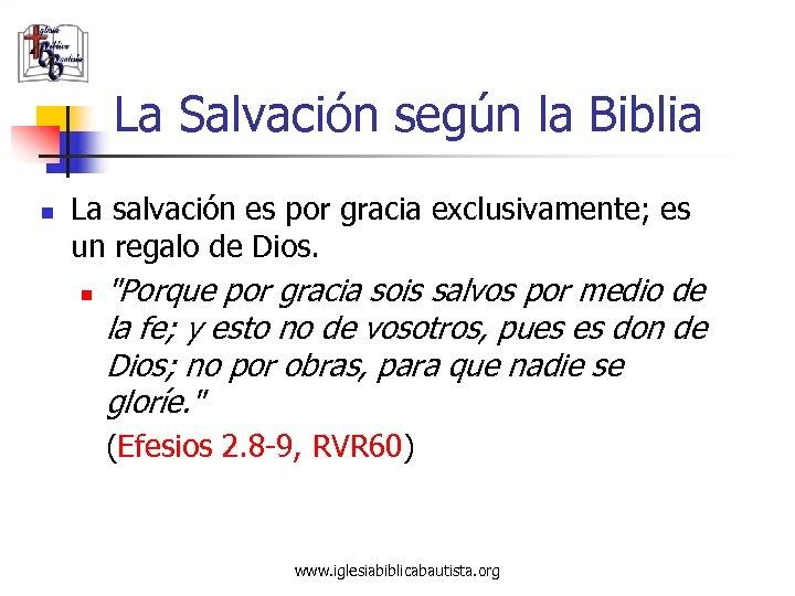 La Salvación según la Biblia n La salvación es por gracia exclusivamente; es un