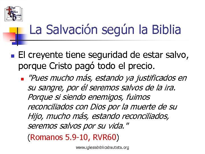 La Salvación según la Biblia n El creyente tiene seguridad de estar salvo, porque