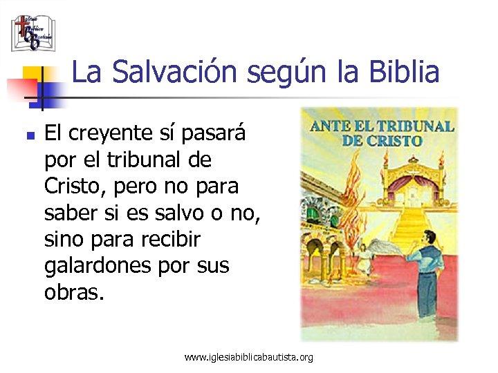 La Salvación según la Biblia n El creyente sí pasará por el tribunal de