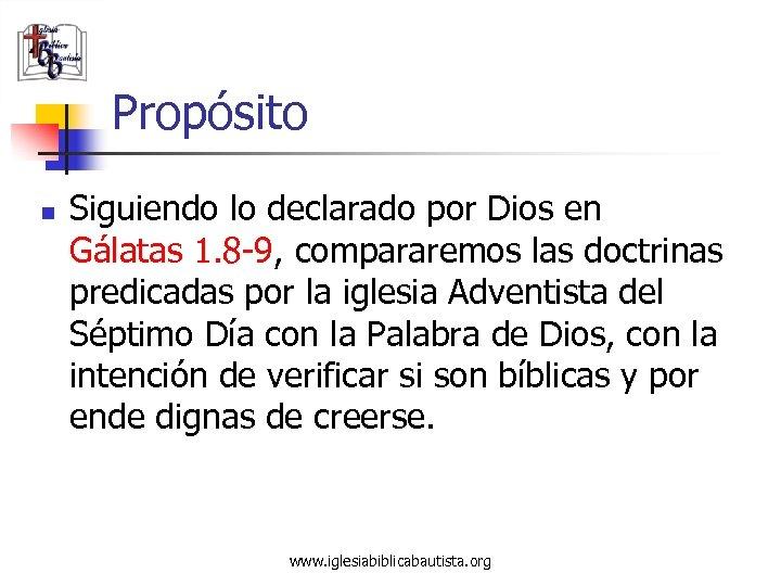 Propósito n Siguiendo lo declarado por Dios en Gálatas 1. 8 -9, compararemos las