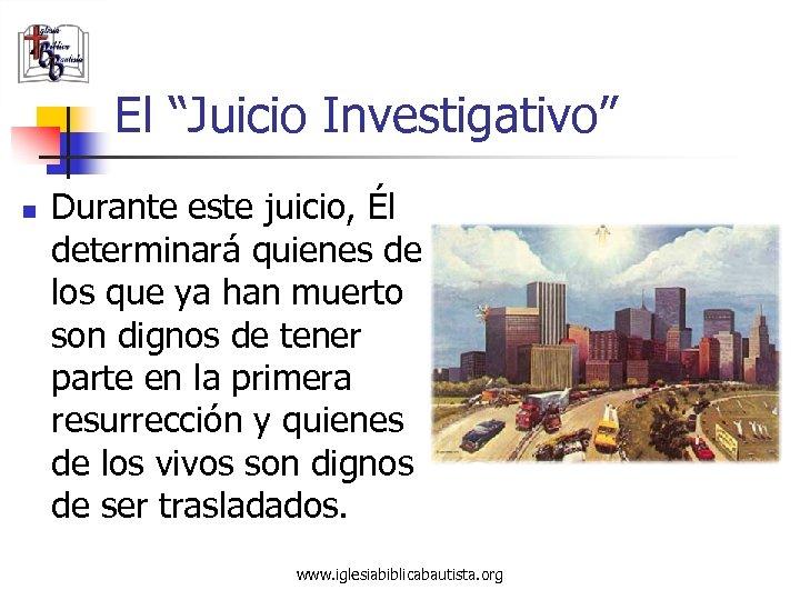"""El """"Juicio Investigativo"""" n Durante este juicio, Él determinará quienes de los que ya"""