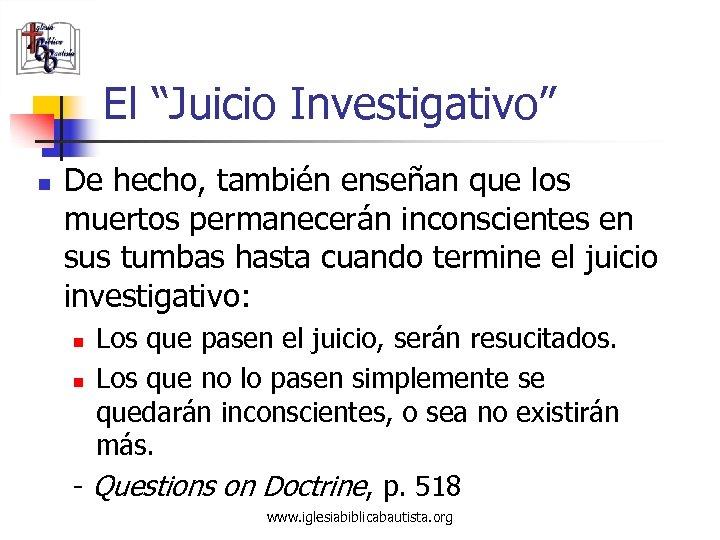 """El """"Juicio Investigativo"""" n De hecho, también enseñan que los muertos permanecerán inconscientes en"""