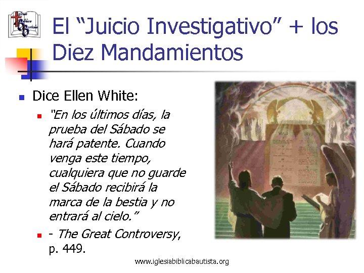 """El """"Juicio Investigativo"""" + los Diez Mandamientos n Dice Ellen White: n n """"En"""