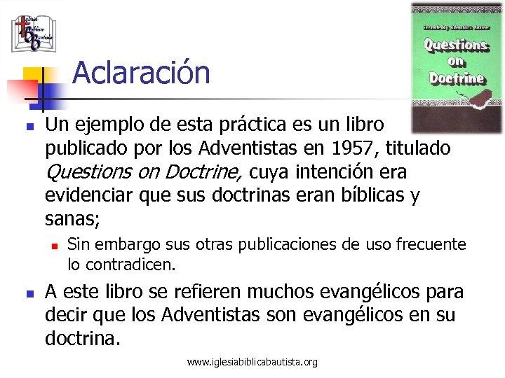 Aclaración n Un ejemplo de esta práctica es un libro publicado por los Adventistas