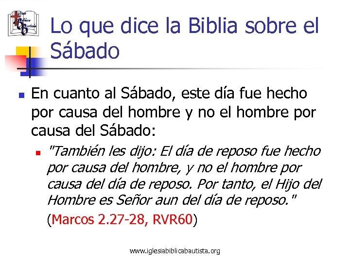 Lo que dice la Biblia sobre el Sábado n En cuanto al Sábado, este