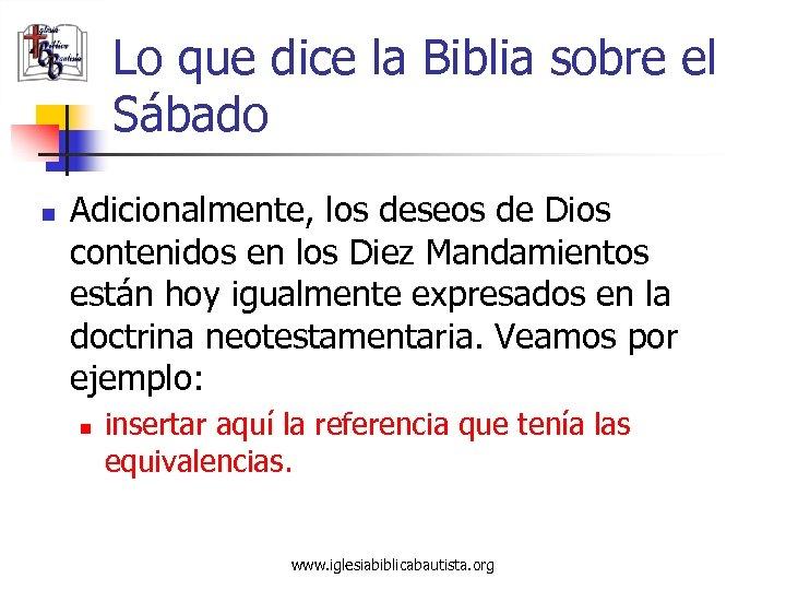 Lo que dice la Biblia sobre el Sábado n Adicionalmente, los deseos de Dios
