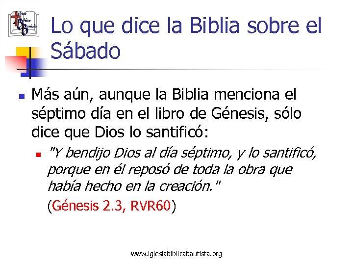Lo que dice la Biblia sobre el Sábado n Más aún, aunque la Biblia
