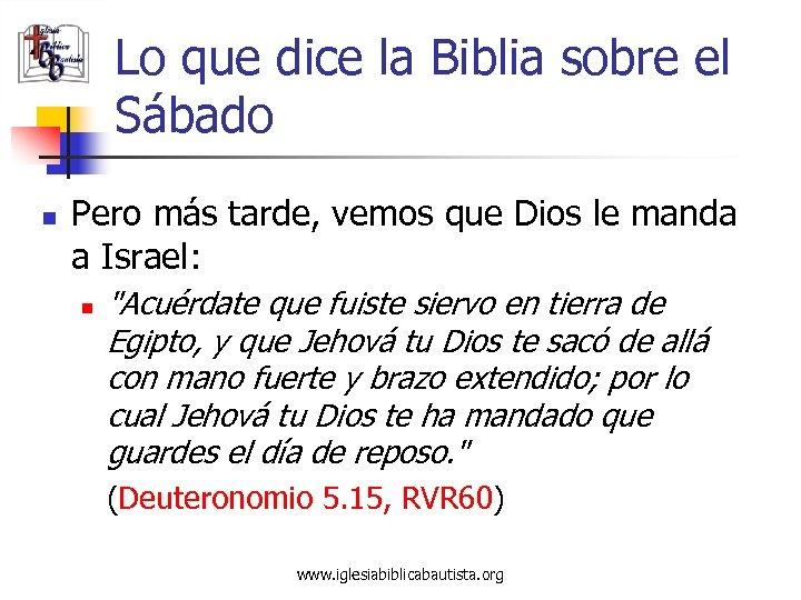 Lo que dice la Biblia sobre el Sábado n Pero más tarde, vemos que
