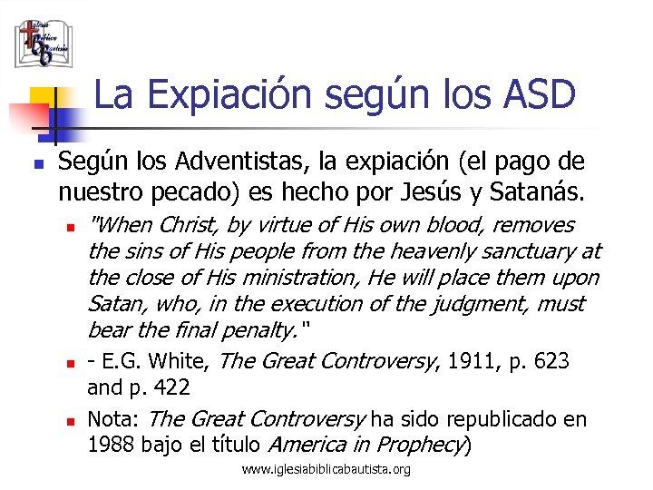 La Expiación según los ASD n Según los Adventistas, la expiación (el pago de