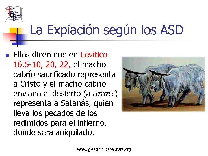 La Expiación según los ASD n Ellos dicen que en Levítico 16. 5 -10,