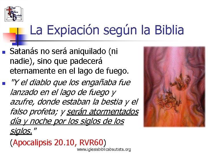 La Expiación según la Biblia n n Satanás no será aniquilado (ni nadie), sino