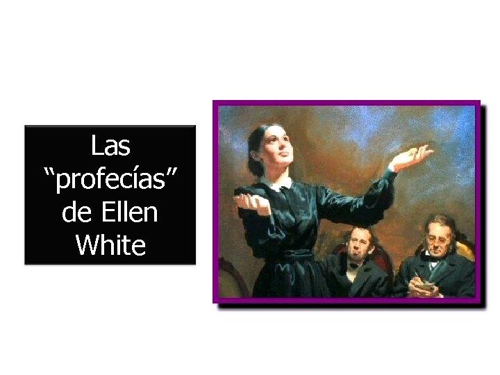 """Las """"profecías"""" de Ellen White"""