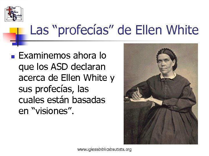 """Las """"profecías"""" de Ellen White n Examinemos ahora lo que los ASD declaran acerca"""