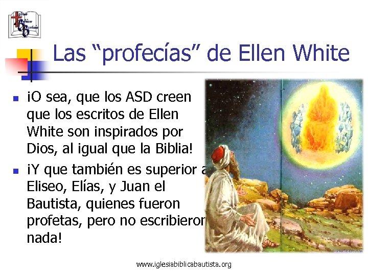 """Las """"profecías"""" de Ellen White n n ¡O sea, que los ASD creen que"""