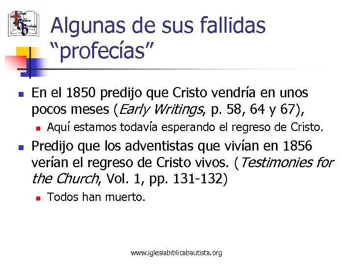 """Algunas de sus fallidas """"profecías"""" n En el 1850 predijo que Cristo vendría en"""