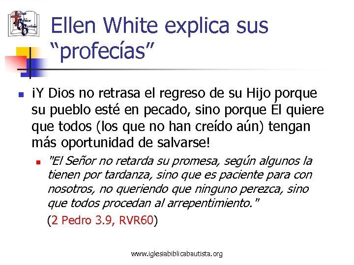 """Ellen White explica sus """"profecías"""" n ¡Y Dios no retrasa el regreso de su"""