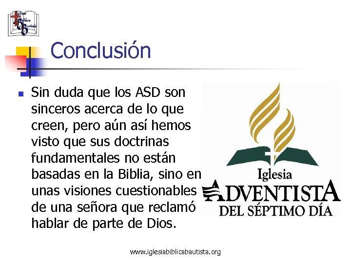 Conclusión n Sin duda que los ASD son sinceros acerca de lo que creen,