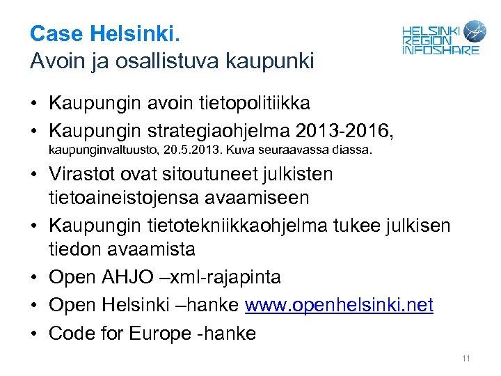 Case Helsinki. Avoin ja osallistuva kaupunki • Kaupungin avoin tietopolitiikka • Kaupungin strategiaohjelma 2013