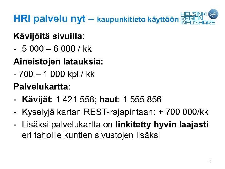 HRI palvelu nyt – kaupunkitieto käyttöön Kävijöitä sivuilla: - 5 000 – 6 000