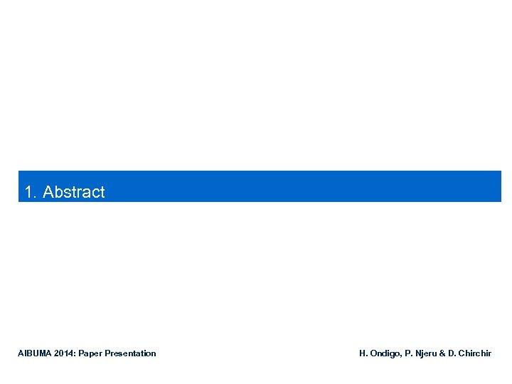 1. Abstract AIBUMA 2014: Paper Presentation H. Ondigo, P. Njeru & D. Chirchir