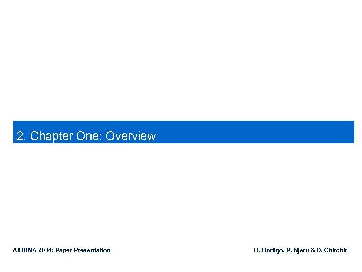 2. Chapter One: Overview AIBUMA 2014: Paper Presentation H. Ondigo, P. Njeru &