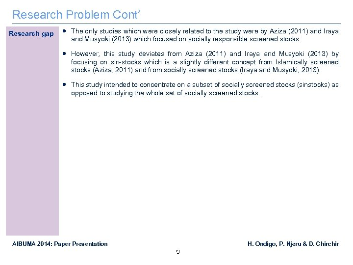 Research Problem Cont' Research gap The only studies which were closely related to the