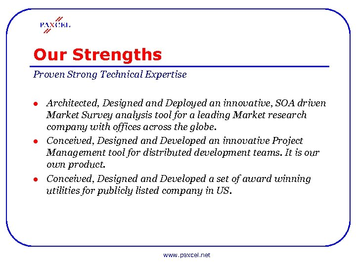 Our Strengths Proven Strong Technical Expertise l l l Architected, Designed and Deployed an