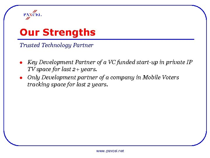 Our Strengths Trusted Technology Partner l l Key Development Partner of a VC funded