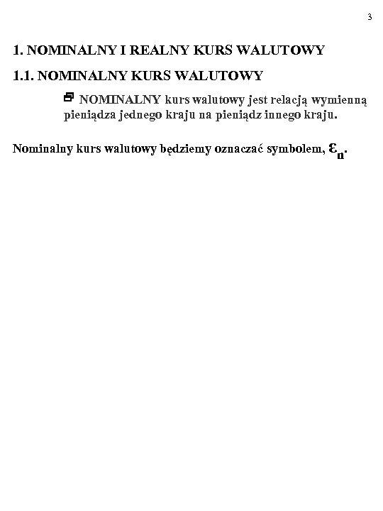 3 1. NOMINALNY I REALNY KURS WALUTOWY 1. 1. NOMINALNY KURS WALUTOWY NOMINALNY kurs
