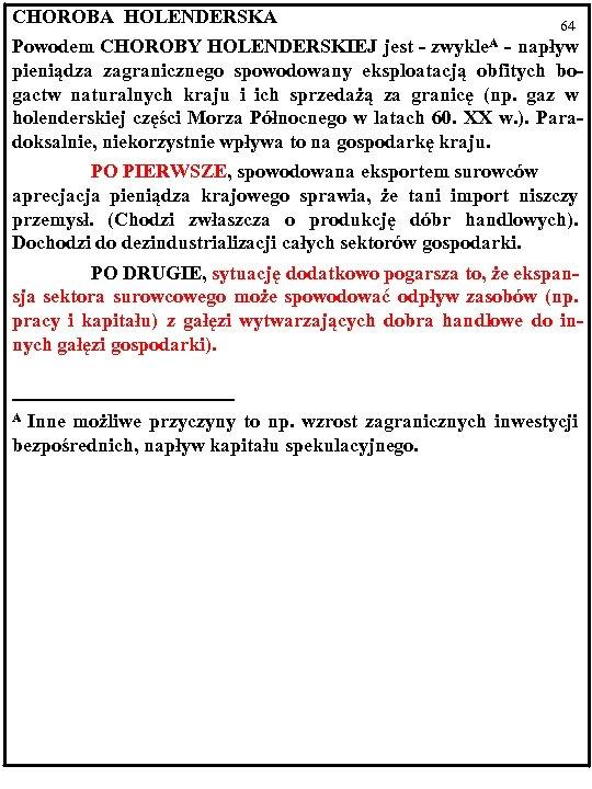 CHOROBA HOLENDERSKA 64 Powodem CHOROBY HOLENDERSKIEJ jest - zwykle. A - napływ pieniądza zagranicznego