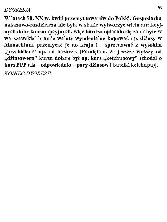 80 DYGRESJA W latach 70. XX w. kwitł przemyt towarów do Polski. Gospodarka nakazowo-rozdzielcza