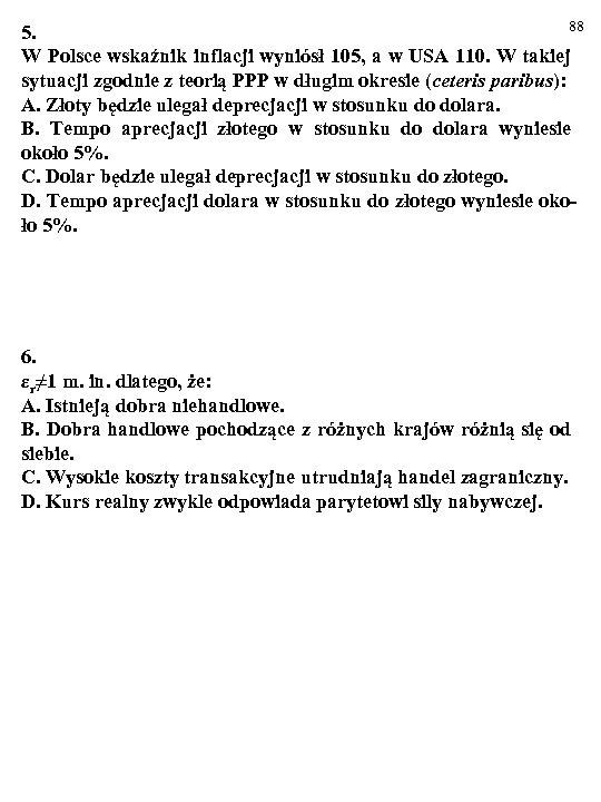 88 5. W Polsce wskaźnik inflacji wyniósł 105, a w USA 110. W takiej
