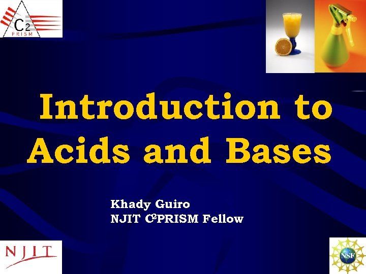 Introduction to Acids and Bases Khady Guiro NJIT C 2 PRISM Fellow