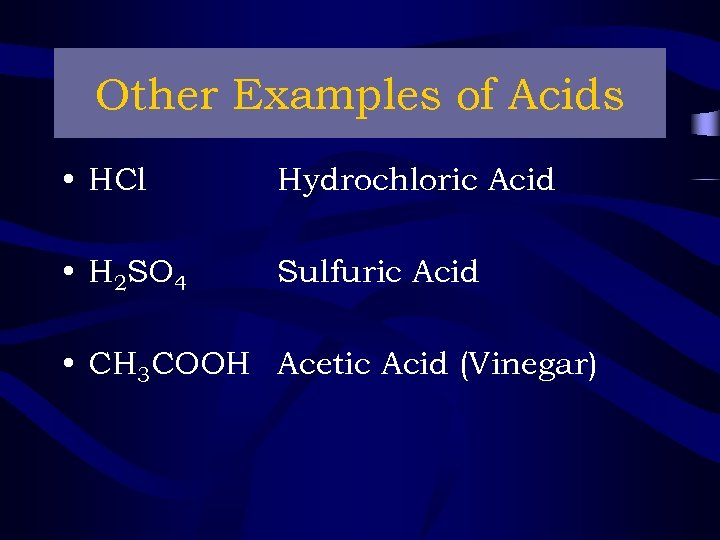 Other Examples of Acids • HCl Hydrochloric Acid • H 2 SO 4 Sulfuric