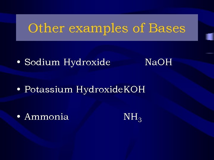 Other examples of Bases • Sodium Hydroxide Na. OH • Potassium Hydroxide. KOH •