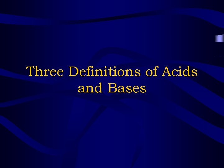 Three Definitions of Acids and Bases