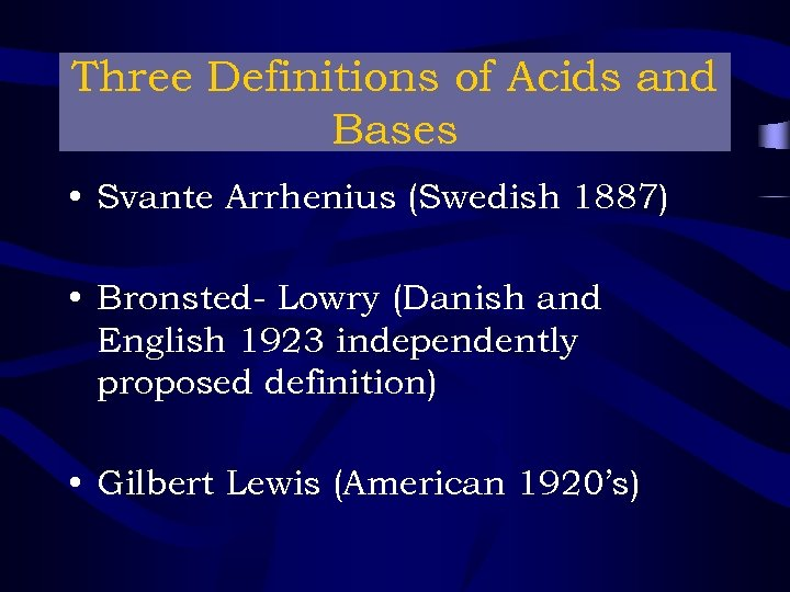 Three Definitions of Acids and Bases • Svante Arrhenius (Swedish 1887) • Bronsted- Lowry