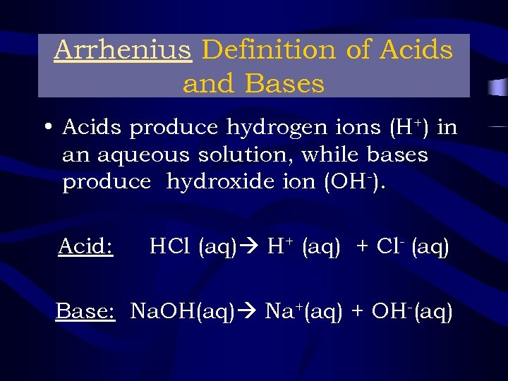 Arrhenius Definition of Acids and Bases • Acids produce hydrogen ions (H+) in an
