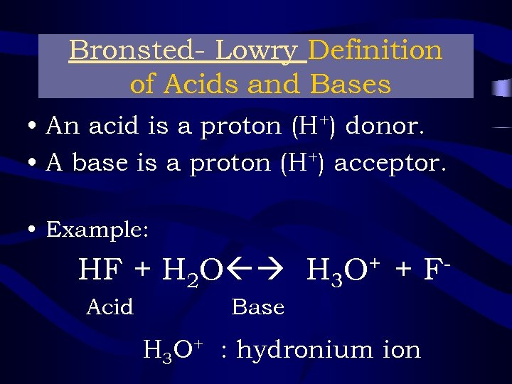 Bronsted- Lowry Definition of Acids and Bases • An acid is a proton (H+)