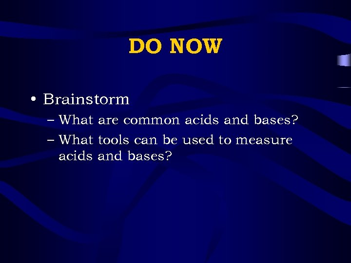 DO NOW • Brainstorm – What are common acids and bases? – What tools