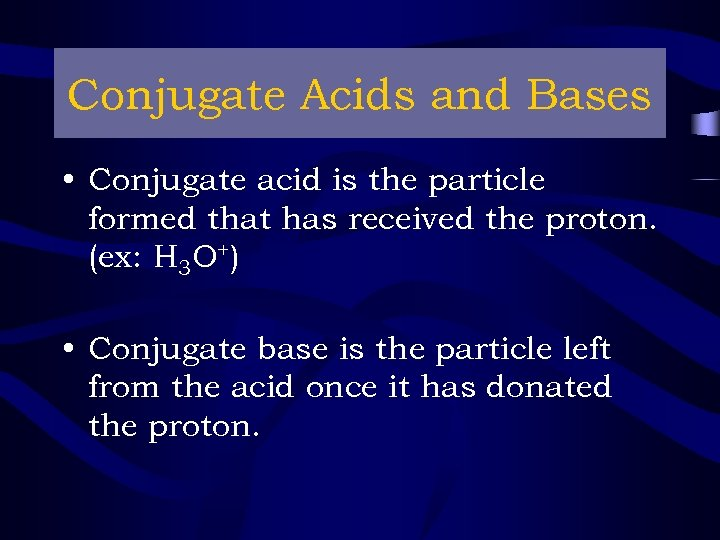 Conjugate Acids and Bases • Conjugate acid is the particle formed that has received