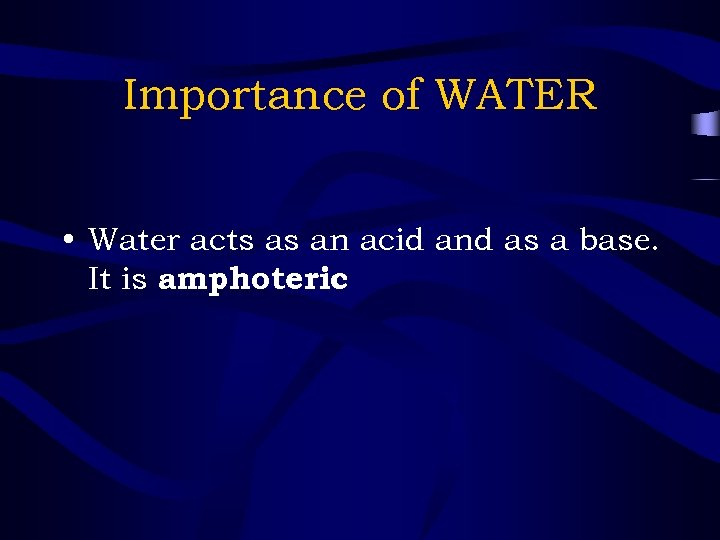Importance of WATER • Water acts as an acid and as a base. It