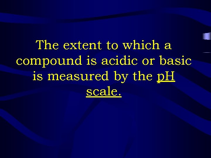 The extent to which a compound is acidic or basic is measured by the