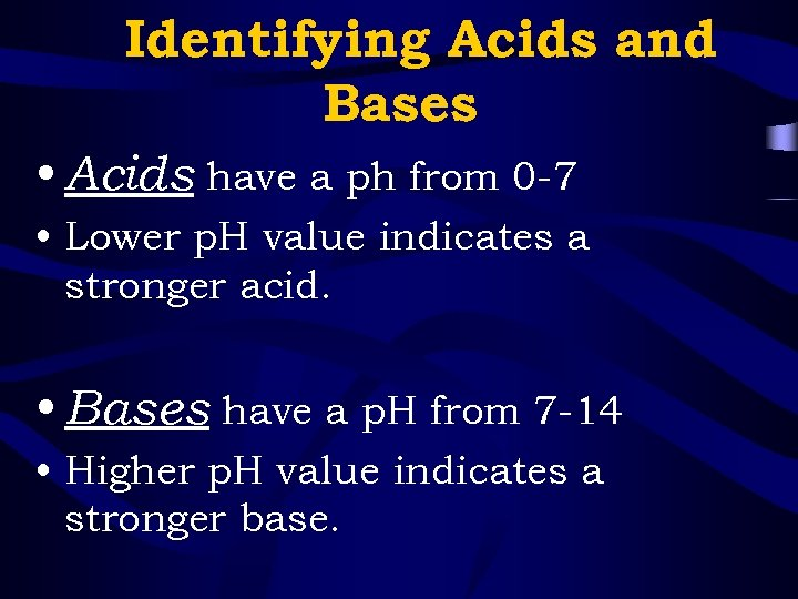 Identifying Acids and Bases • Acids have a ph from 0 -7 • Lower