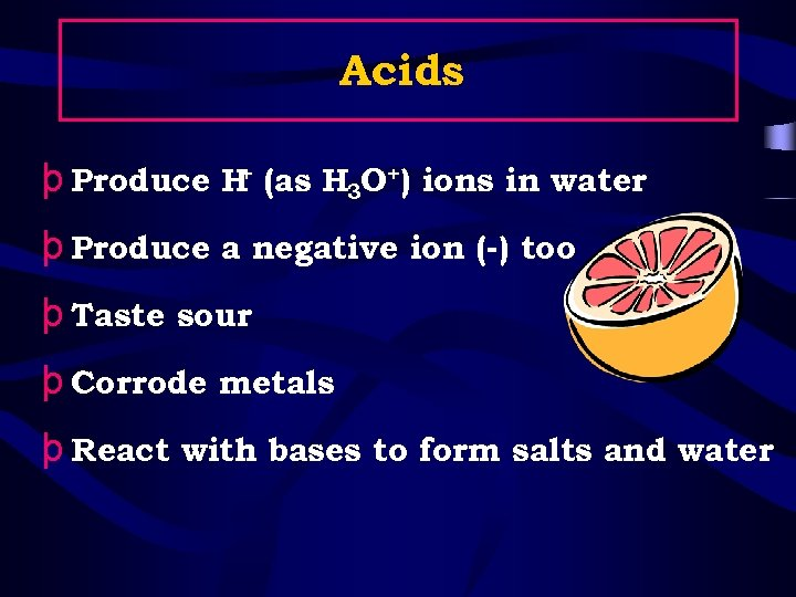 Acids + þ Produce H (as H 3 O+) ions in water þ Produce