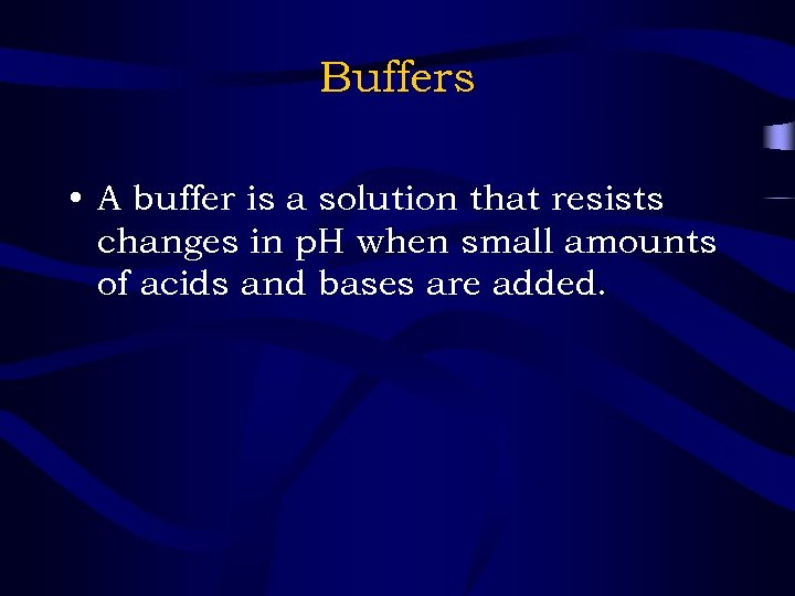 Buffers • A buffer is a solution that resists changes in p. H when