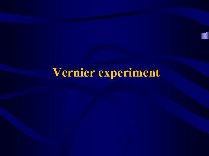 Vernier experiment