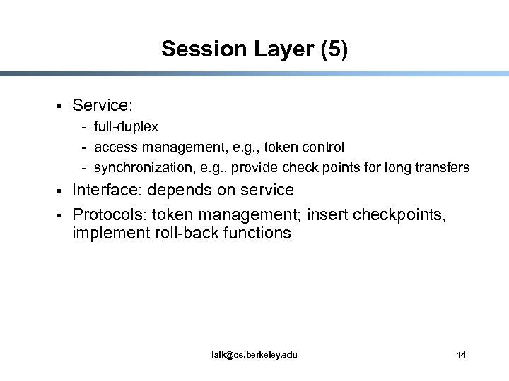 Session Layer (5) § Service: - full-duplex - access management, e. g. , token