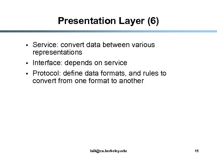 Presentation Layer (6) § § § Service: convert data between various representations Interface: depends